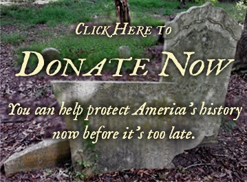 Click here to Donate Now. You can help protect America's History now before it's too late.